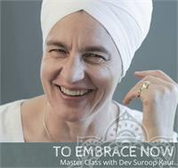 Called - To Embrace Now with Dev Suroop Kaur